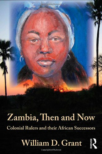 Zambia Then And Now: Colonial Rulers and their African Successors (Kegan Paul Africa Library)