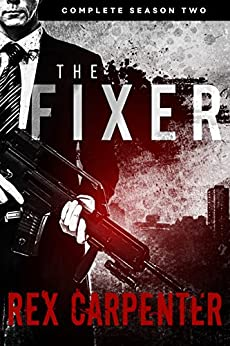 The Fixer, Season 2: Complete: (A JC Bannister Serial Thriller) by [Carpenter, Rex]