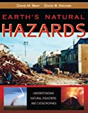 Earth's Natural Hazards : Understanding Natural Disasters and Catastrophes, Best, David M. and Hacker, David B., 0757576192