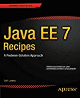 Java EE 7 Recipes: A Problem-Solution Approach Front Cover