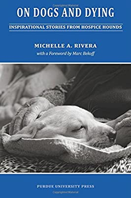 On Dogs and Dying: Inspirational Stories From Hospice Hounds (New Directions in the Human-Animal Bond) by Purdue University Press