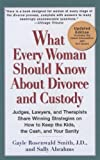 img - for What Every Woman Should Know About Divorce and Custody (Rev): Judges, Lawyers, and Therapists Share Winning Strategies on How toKeep the Kids, the Cash, and Your Sanity book / textbook / text book