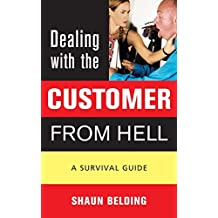 Dealing with the Customer from Hell: A Survival Guide