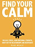 Find Your Calm: Release Stress, Gain Emotional Strength, Enjoy Better Relationships And Rejuvenate - INSTANTLY