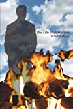 The Life that Matters, Rick McManus, 1450227155