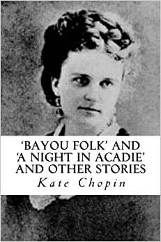 'Bayou Folk' and 'A Night in Acadie' and Other Stories