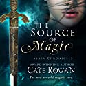 The Source of Magic: A Fantasy Romance: Alaia Chronicles Audiobook by Cate Rowan Narrated by Ariana Westfield