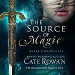 The Source of Magic: A Fantasy Romance: Alaia Chronicles | Cate Rowan