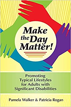 Book Make the Day Matter!: Promoting Typical Lifestyles for Adults with Significant Disabilities