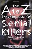 The A to Z Encyclopedia of Serial Killers (Pocket Books True Crime)