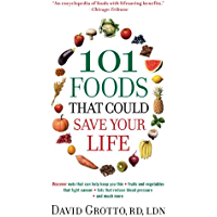 101 Foods That Could Save Your Life: Discover Nuts that Can Help Keep You Thin, Fruits and Vegetables that Fight Cancer, Fats that Reduce Blood Pressure, and Much More (English Edition)