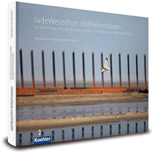 Jade Weser Port Wilhelmshaven - Die Entstehung eines Jahrhundertprojektes - The origin of a centennial project