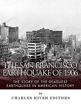 The San Francisco Earthquake of 1906: The Story of the Deadliest Earthquake in American History
