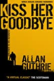 Front cover for the book Kiss Her Goodbye by Allan Guthrie