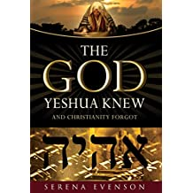The God Yeshua Knew: And Christianity Forgot