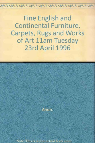 Fine English and Continental Furniture, Carpets, Rugs and Works of Art 11am Tuesday 23rd April 1996