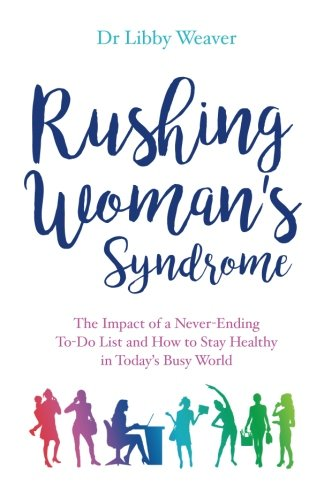Rushing Woman's Syndrome: The Impact of a Never-Ending To-Do List and How to Stay Healthy in Today's Busy World