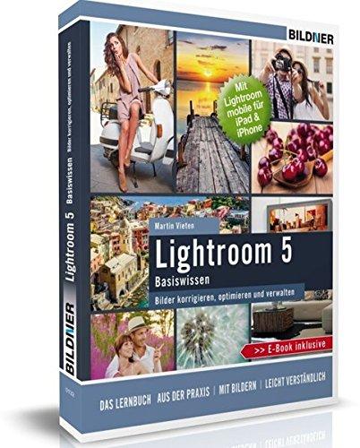 Lightroom 5 - Bilder korrigieren, optimieren, verwalten: Mit Lightroom mobile für iPad & iPhone - inkl. GRATIS E-Book Taschenbuch – 7. November 2014 Christian Bildner Martin Vieten BILDNER Verlag 3832801111