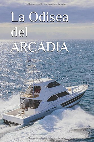 La Odisea del ARCADIA Tapa blanda – 1 jul 2017 Luis Riestra Delgado Independently published 1521732558 Fiction / Sea Stories