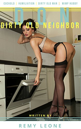 (Dirty Old Neighbor | Borrows a Wimp's Wife: A Cuckold Erotica Tale of an Alpha Male Taking a Wimp's Wife While Humiliating Him and Dominating Younger Couple )