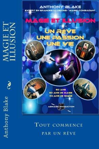 Magie et Illusion - Anthony Blake - Un Rve - Une Passion - Une Vie: 60 ans - 50 ans de magie - 40 ans de Scne (French Edition)
