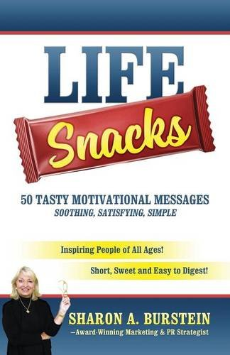 Life Snacks 50 Tasty Motivational Messages Soothing, Satisfying, Simple: Inspiring People of All Ages! Short, Sweet and Easy to Digest!