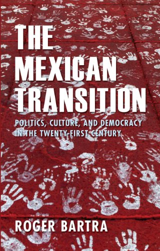 The Mexican Transition: Politics, Culture, and Democracy in the Twenty-First Century (University of Wales - Iberian and Latin American Studies)