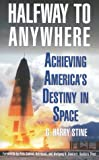 img - for Halfway to Anywhere: Achieving America's Destiny in Space book / textbook / text book