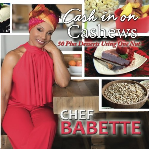 Cash In On Cashews: 50 plus Desserts using One Nut by Ms Babette Davis, MSs Latrece Hawkins