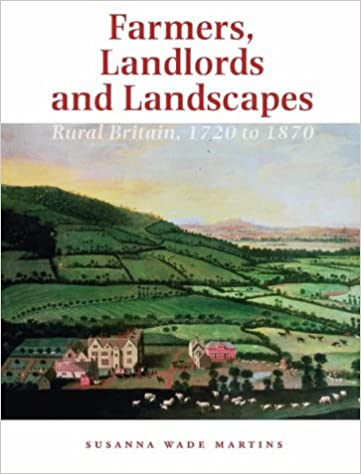 Farmers, Landlords and Landscapes: Rural Britain, 1720 to 1870 (Landscapes of Britain S.)