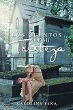 Los Cuentos de Mi Tristez, Carolina Peña, 1463309228