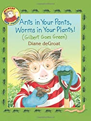 Ants in Your Pants, Worms in Your Plants!: (Gilbert Goes Green) (Gilbert and Friends)