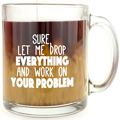 Drop Gift Set (Sure, Let Me Drop Everything And Work On Your Problem - Glass Coffee Mug - Makes a Great Gift for Coworkers!)