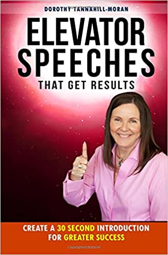 elevator speeches that get results create a 30 second introduction for greater success get promoted fast volume 4 dorothy tannahill moran