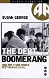 The Debt Boomerang : How Third World Debt Harms Us All, George, Susan, 0745305938
