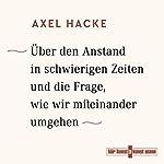 Über den Anstand in schwierigen Zeiten und die Frage, wie wir miteinander umgehen | Axel Hacke