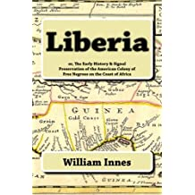Liberia: or, The Early History & Signal Preservation of the American Colony of Free Negroes on the Coast of Africa