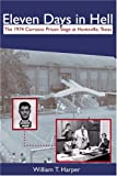 Eleven Days in Hell: The 1974 Carrasco Prison Siege in Huntsville, Texas (Crime and Criminal Justice)