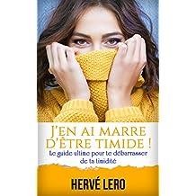 J'en ai marre d'être timide: le guide ultime pour te débarrasser de ta timidité (French Edition)