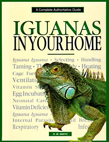 Iguanas In Your Home:  A Complete Authoritive Guide