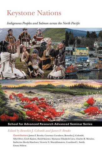 Keystone Nations: Indigenous Peoples and Salmon across the North Pacific (School for Advanced Research Advanced Seminar