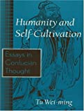 Humanity and Self Cultivation : Essays in Confucian Thought, Wei-Ming, Tu, 0887273173