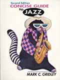 Concise Guide to Jazz : With Jazz Classics Compact Disc, Gridley, Mark C., 0137862296