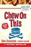 Chew On This: Everything You Don't Want to Know About Fast Food Reprint Edition by Wilson, Charles, Schlosser, Eric published by Houghton Mifflin (2007) Paperback