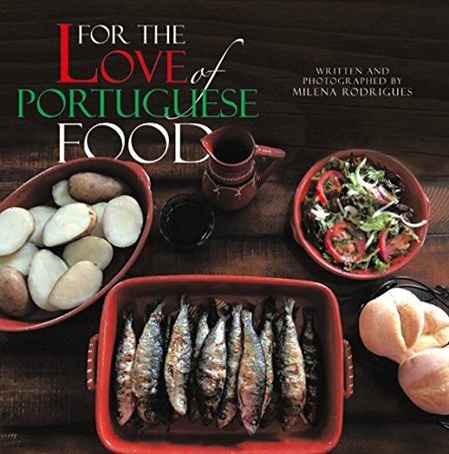 For the Love of Portuguese Food by Milena Rodrigues