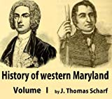 History of western Maryland. Being a history of Frederick, Montgomery, Carroll, Washington, Allegany, and Garrett counties from the earliest period to ... of their representative men Volume 1