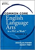 Common Core English Language Arts in a PLC at Work¿, Grades K¿2, Douglas Fisher and Nancy Frey, 1936764164