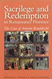 Sacrilege and Redemption in Renaissance Florence : The Case of Antonio Rinaldeschi, Connell, William J. and Constable, Giles, 0772720304