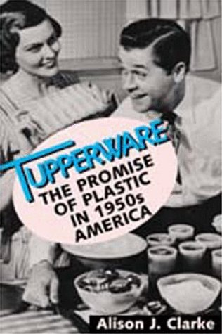 Price comparison product image Tupperware:  The Promise of Plastic in 1950s America
