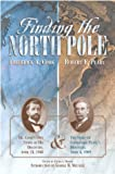 Finding the North Pole, Frederick A. Cook and Robert E. Peary, 1592280722